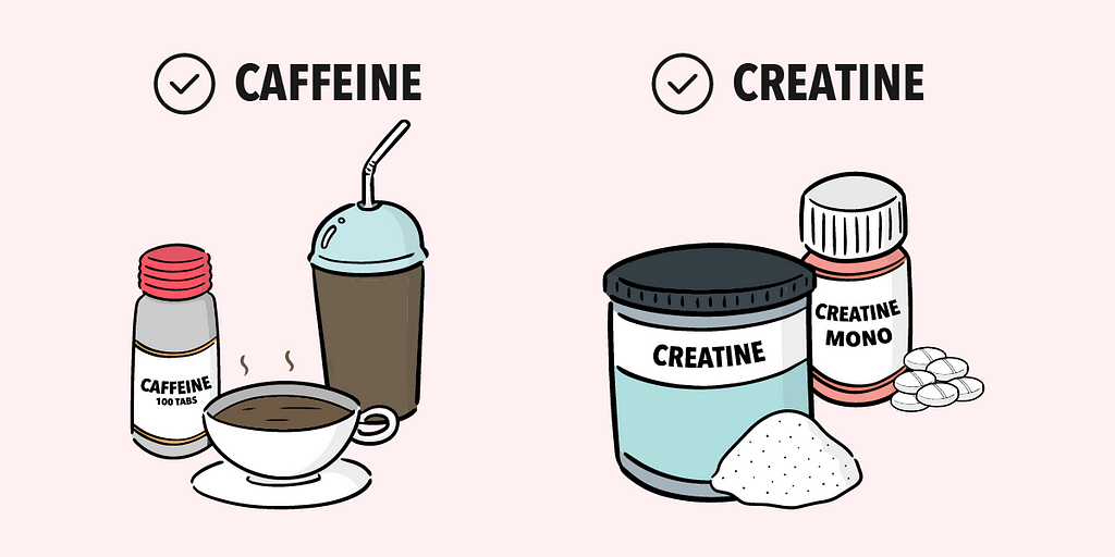 Caffeine and creatine are proven supplements you should invest in.